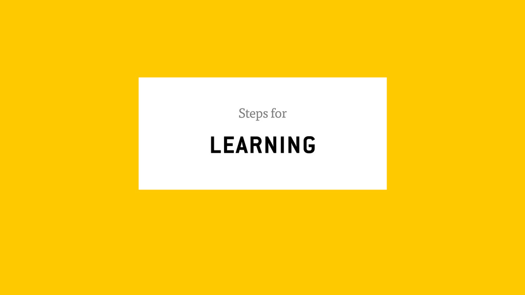 LEARNING Steps for