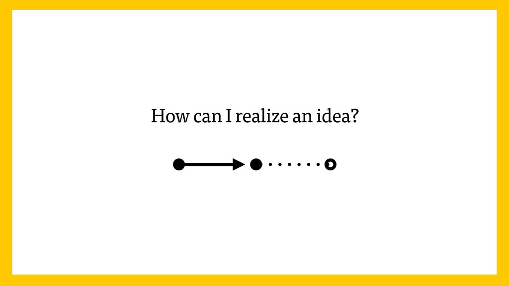 How can I realize an idea?