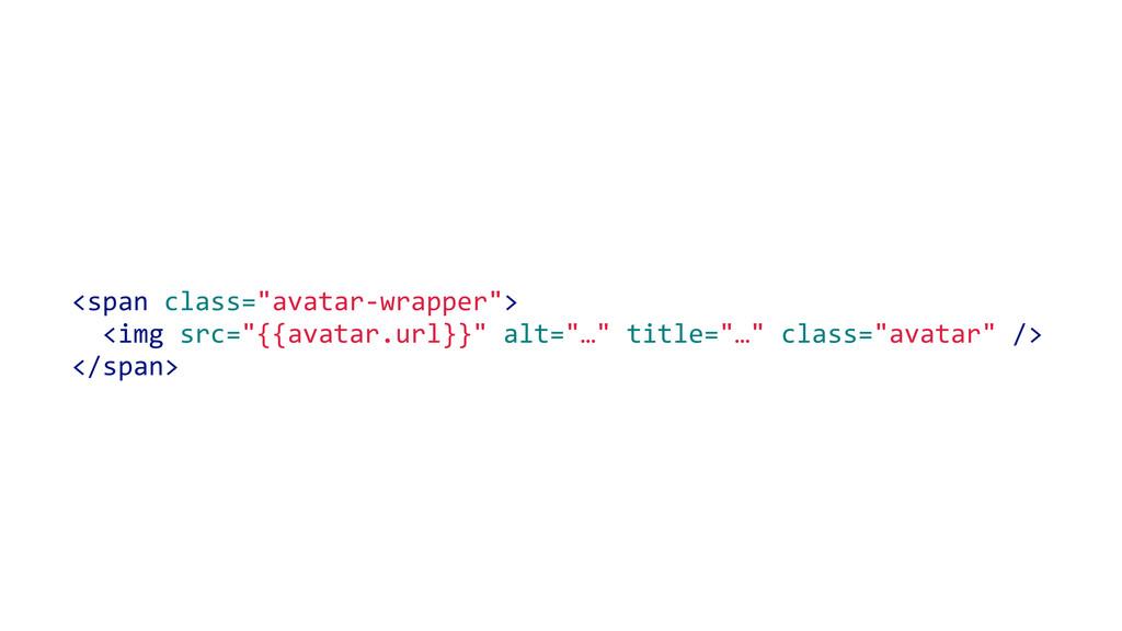 "<span class=""avatar-‐wrapper"">   <img src=..."