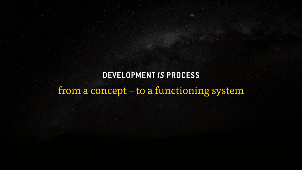 DEVELOPMENT IS PROCESS from a concept – to a fu...