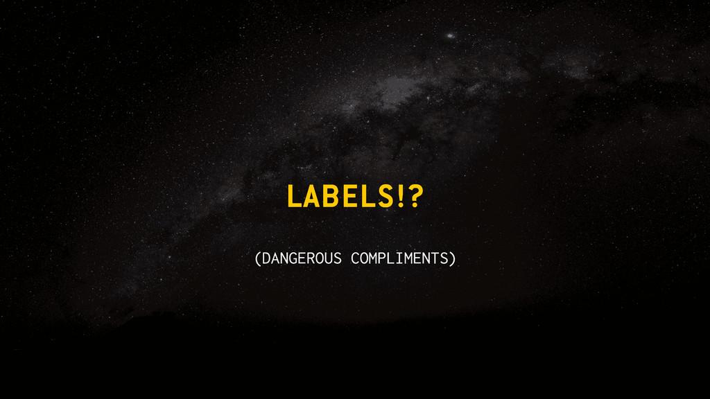 LABELS!? (DANGEROUS COMPLIMENTS)