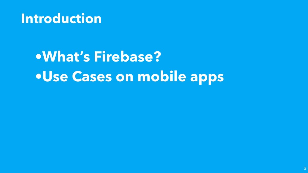 •What's Firebase? •Use Cases on mobile apps Int...