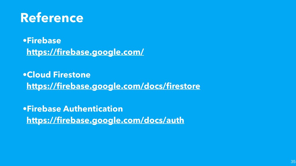 •Firebase https://firebase.google.com/ •Cloud Fi...