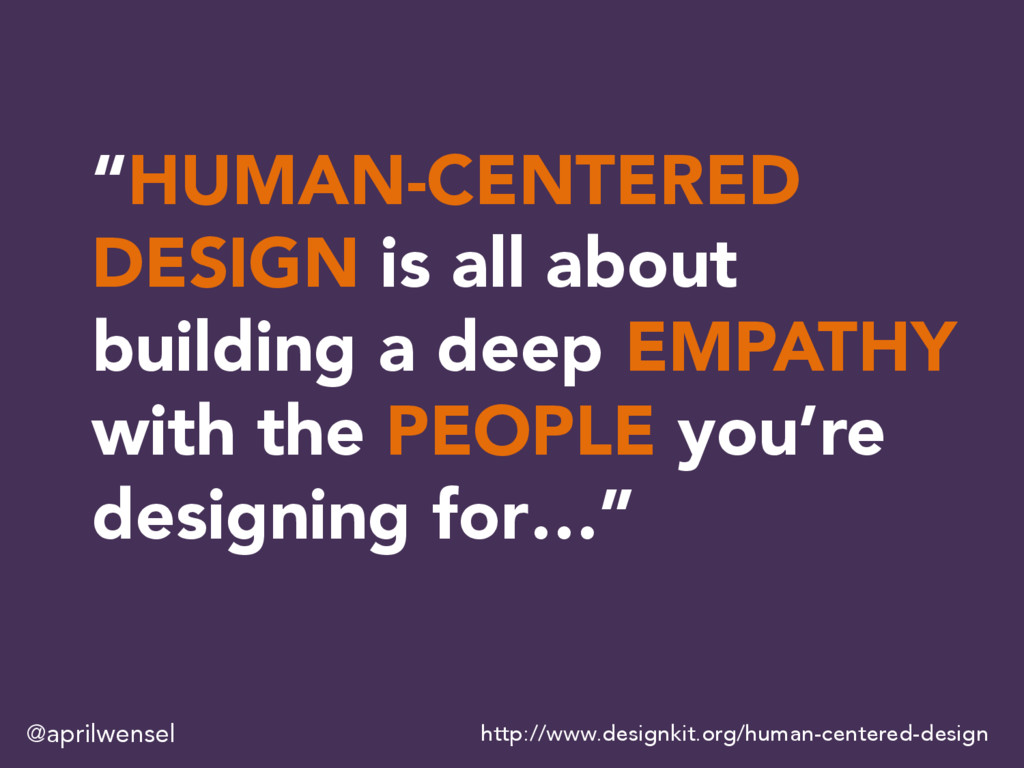 """""""HUMAN-CENTERED DESIGN is all about building a ..."""