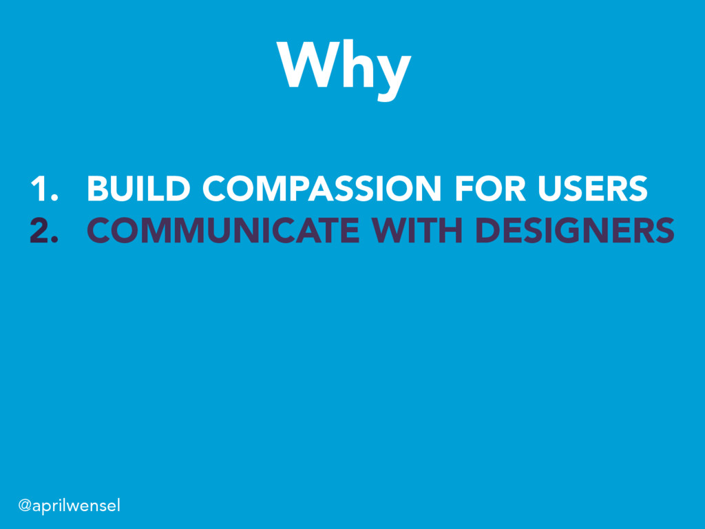 1. BUILD COMPASSION FOR USERS 2. COMMUNICATE ...