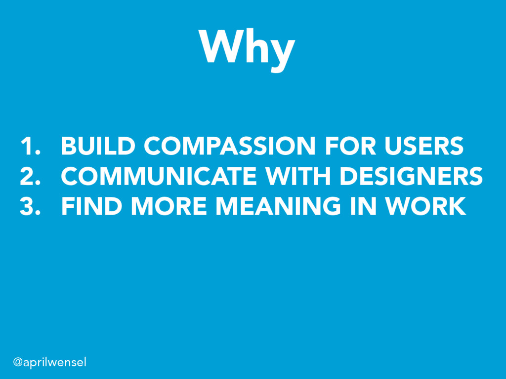 @aprilwensel 1. BUILD COMPASSION FOR USERS 2....