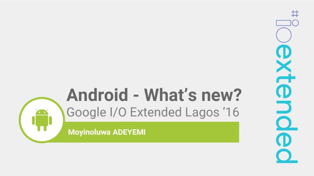 Google I/O Extended Lagos '16 2016 moyinoluwa M...