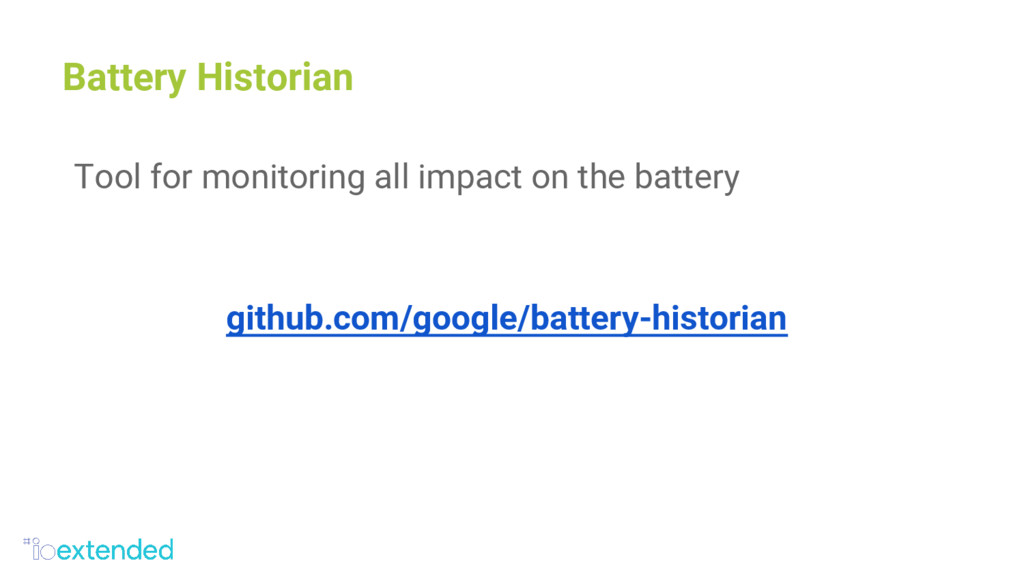 Battery Historian Tool for monitoring all impac...