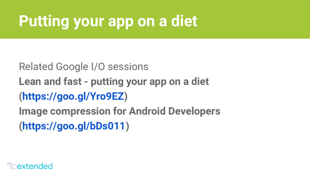 Related Google I/O sessions Lean and fast - put...