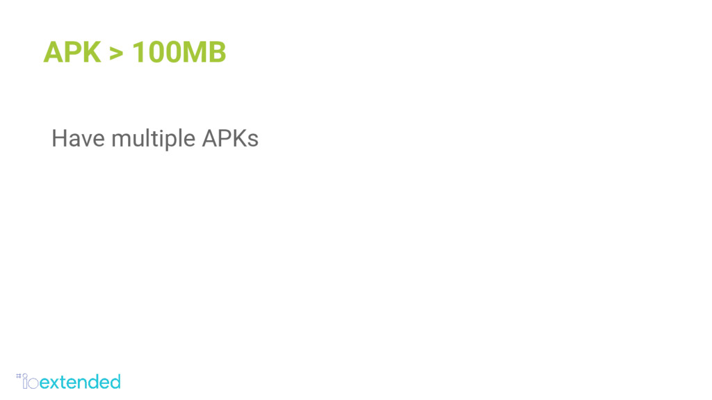 APK > 100MB Have multiple APKs
