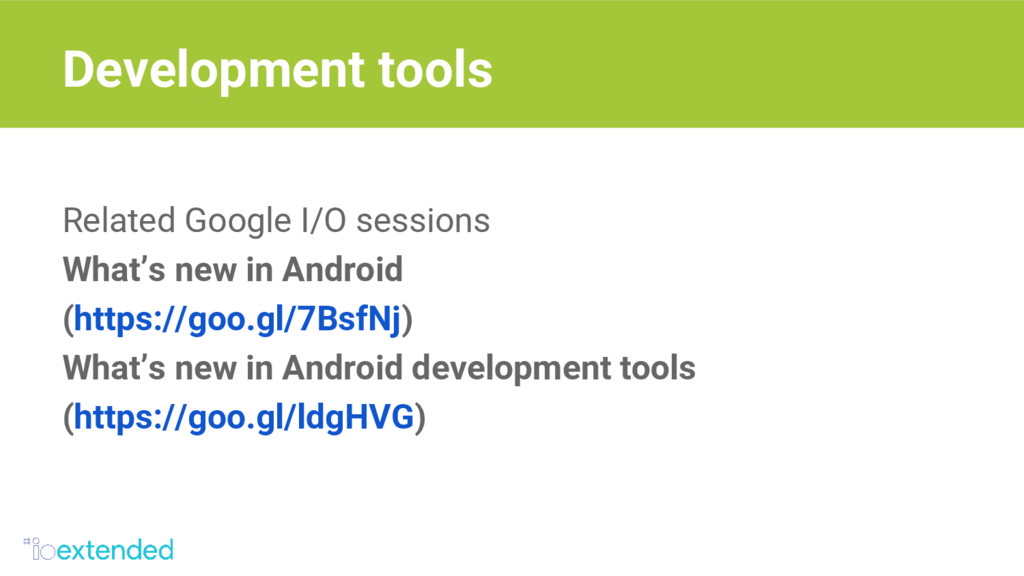 Related Google I/O sessions What's new in Andro...
