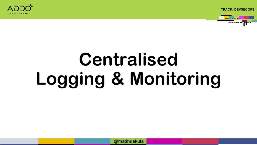 TRACK: DEVSECOPS Centralised Logging & Monitori...