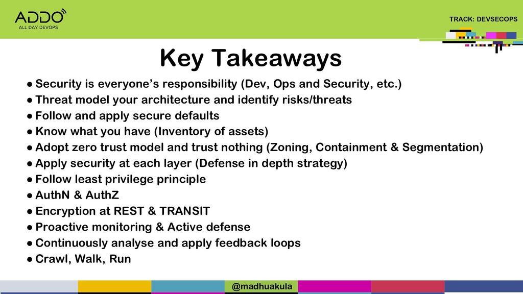 TRACK: DEVSECOPS Key Takeaways ● Security is ev...