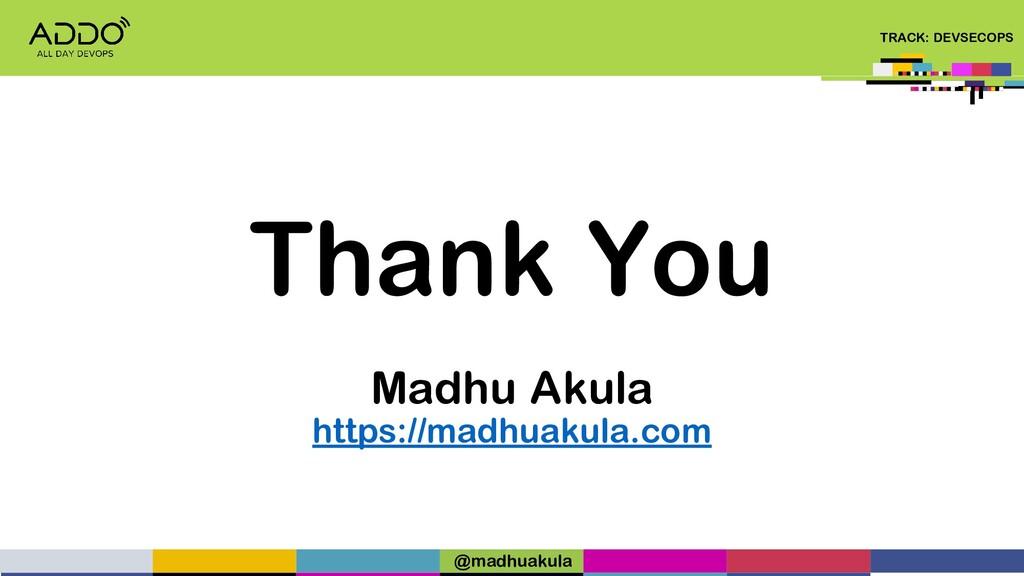 TRACK: DEVSECOPS Thank You Madhu Akula https://...