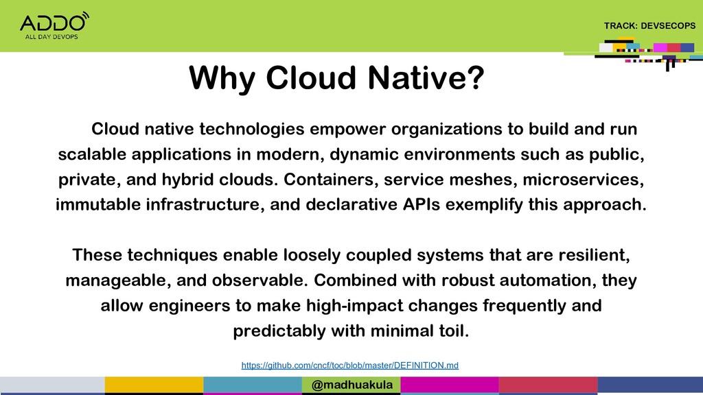 TRACK: DEVSECOPS Why Cloud Native? Cloud native...