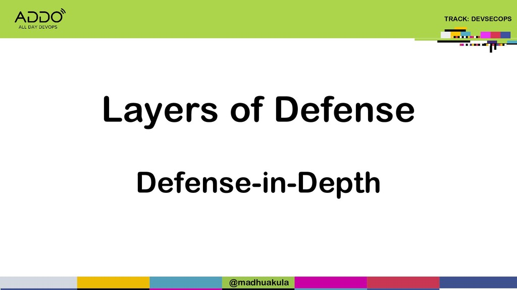TRACK: DEVSECOPS Layers of Defense Defense-in-D...