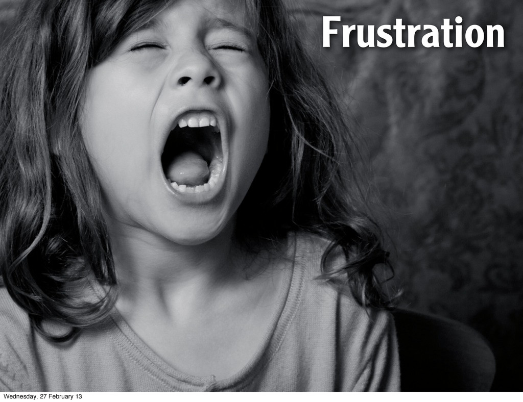 Frustration Wednesday, 27 February 13