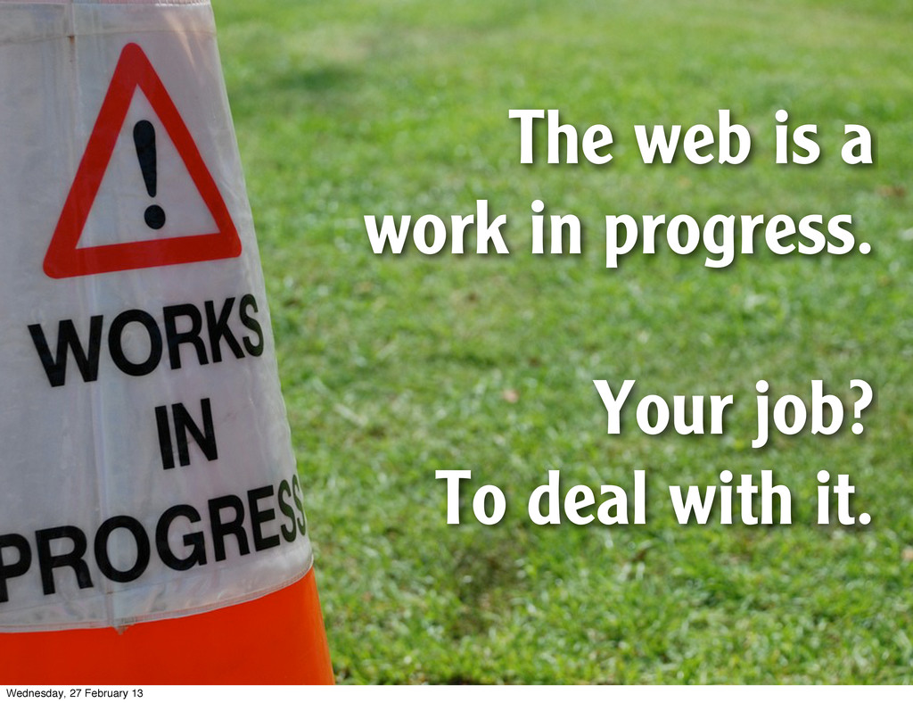 The web is a work in progress. Your job? To dea...