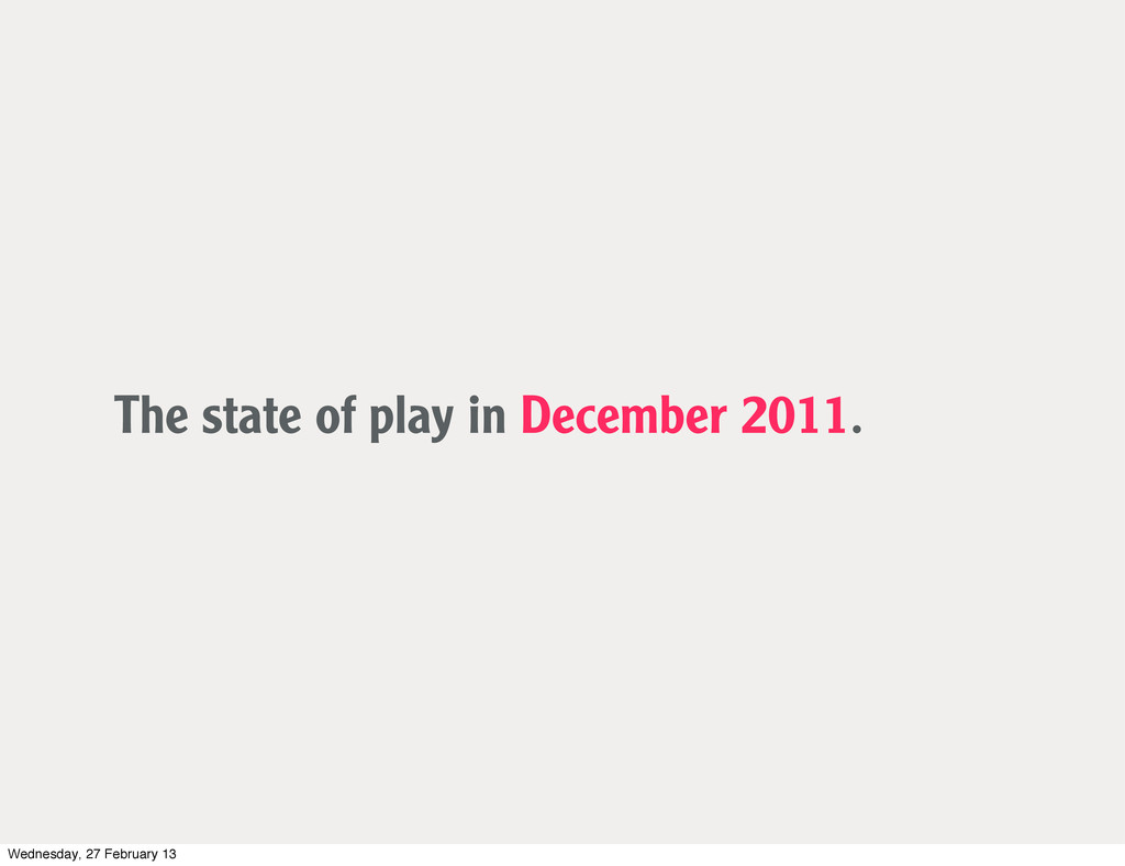 The state of play in December 2011. Wednesday, ...