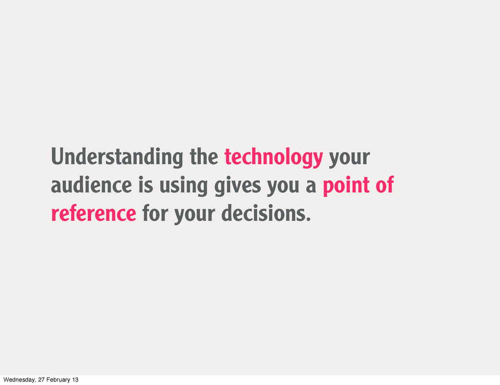 Understanding the technology your audience is u...