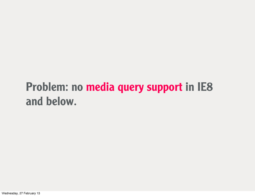 Problem: no media query support in IE8 and belo...