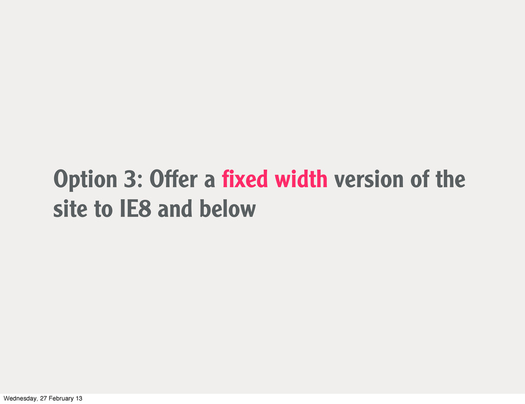 Option 3: Offer a fixed width version of the sit...