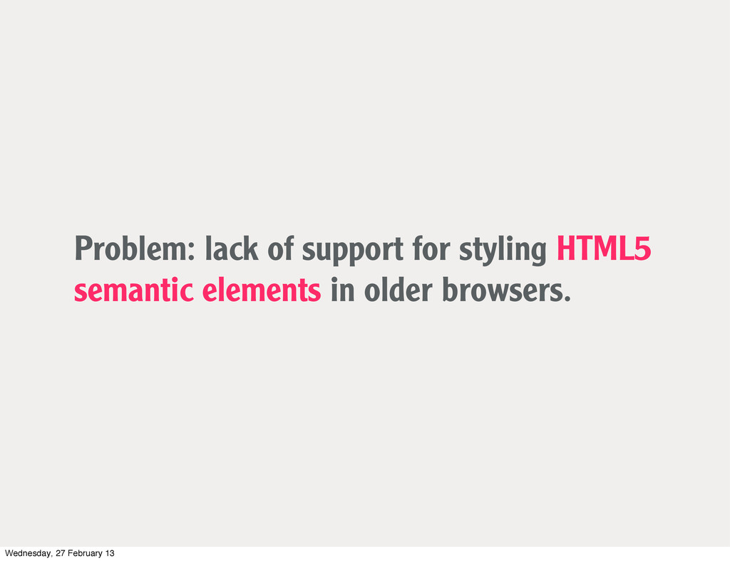 Problem: lack of support for styling HTML5 sema...
