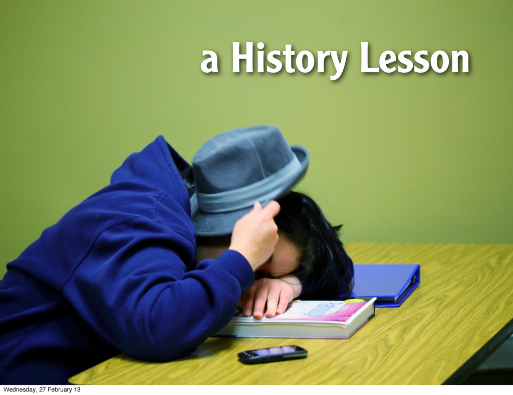 a History Lesson Wednesday, 27 February 13