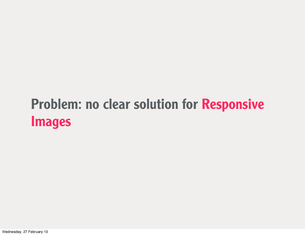 Problem: no clear solution for Responsive Image...