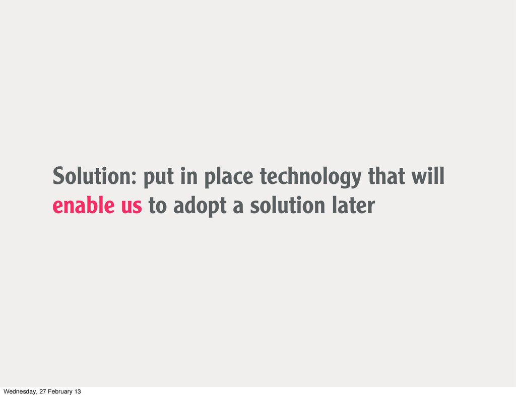 Solution: put in place technology that will ena...