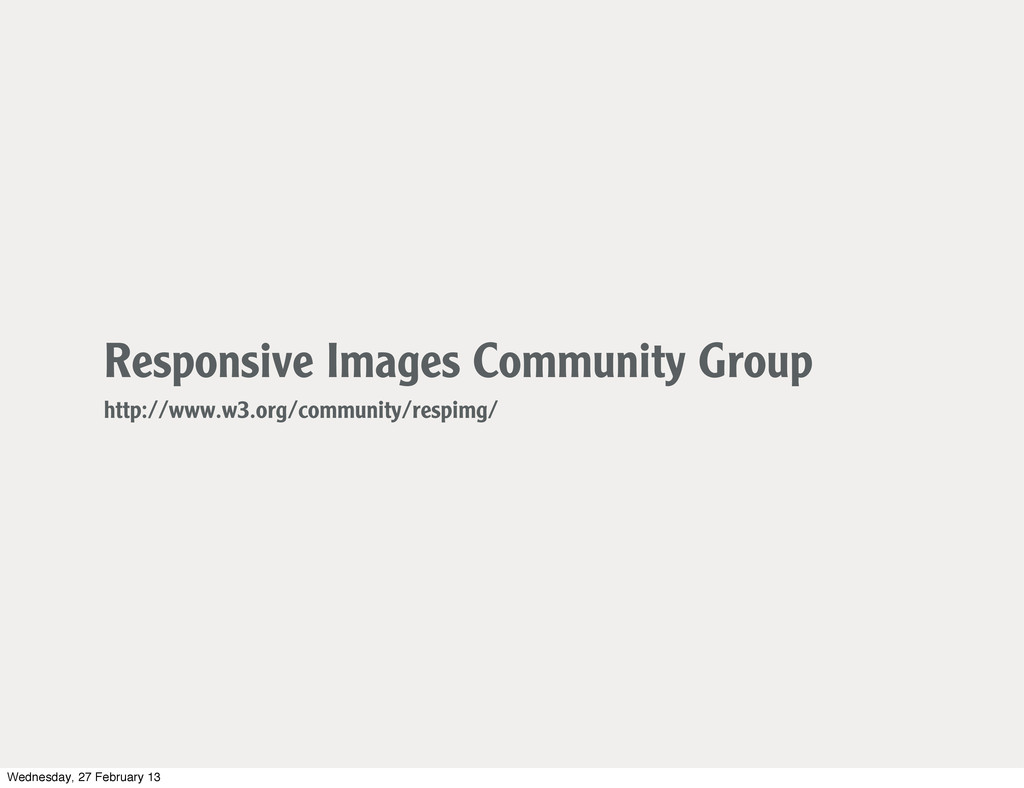 Responsive Images Community Group http://www.w3...