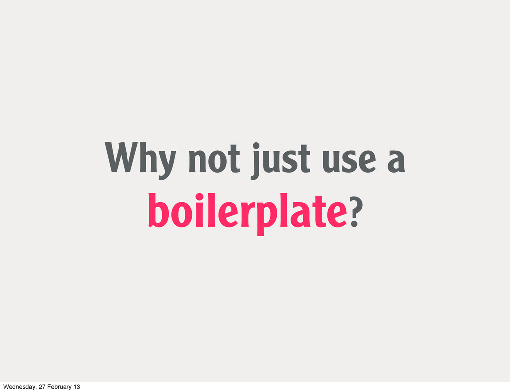 Why not just use a boilerplate? Wednesday, 27 F...