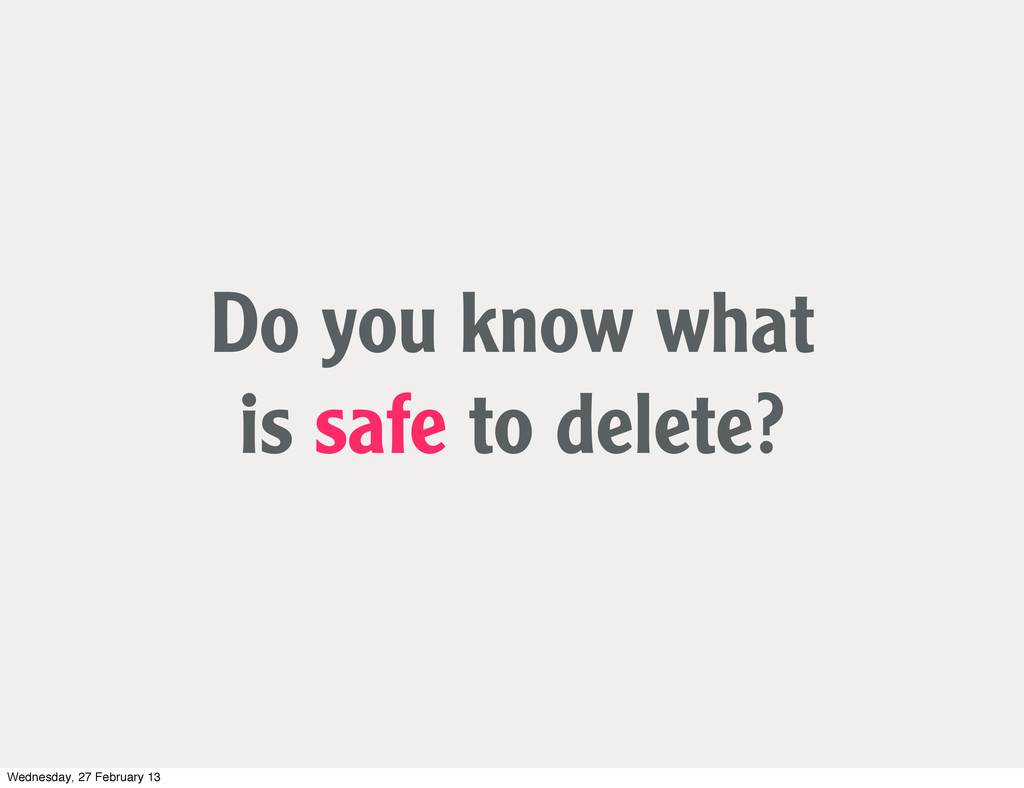 Do you know what is safe to delete? Wednesday, ...