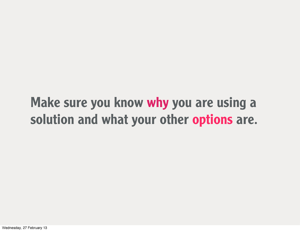 Make sure you know why you are using a solution...