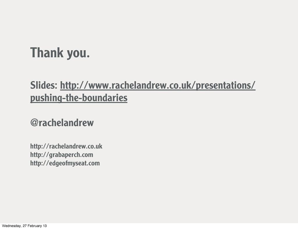 Thank you. Slides: http://www.rachelandrew.co.u...