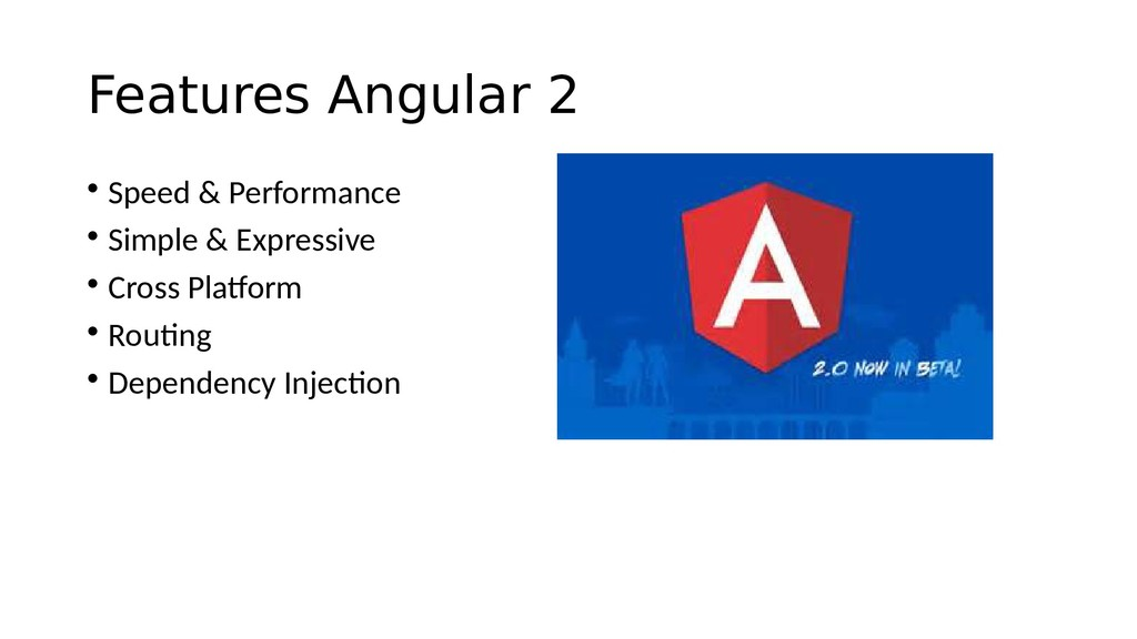 Features Angular 2 • Speed & Performance • Simp...