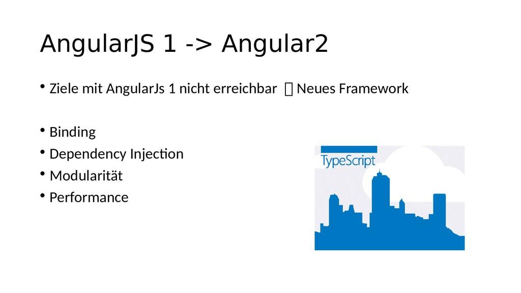 AngularJS 1 -> Angular2 • Ziele mit AngularJs 1...