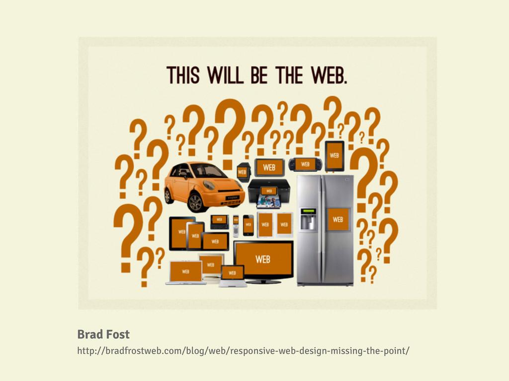 Brad Fost http://bradfrostweb.com/blog/web/resp...