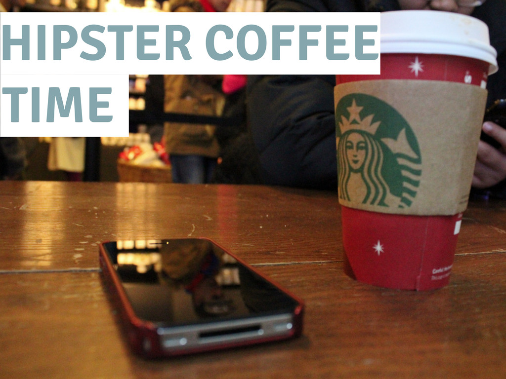 HIPSTER COFFEE TIME.