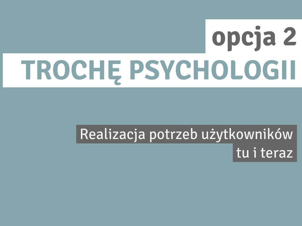 opcja 2. TROCHĘ PSYCHOLOGII. Realizacja potrzeb...