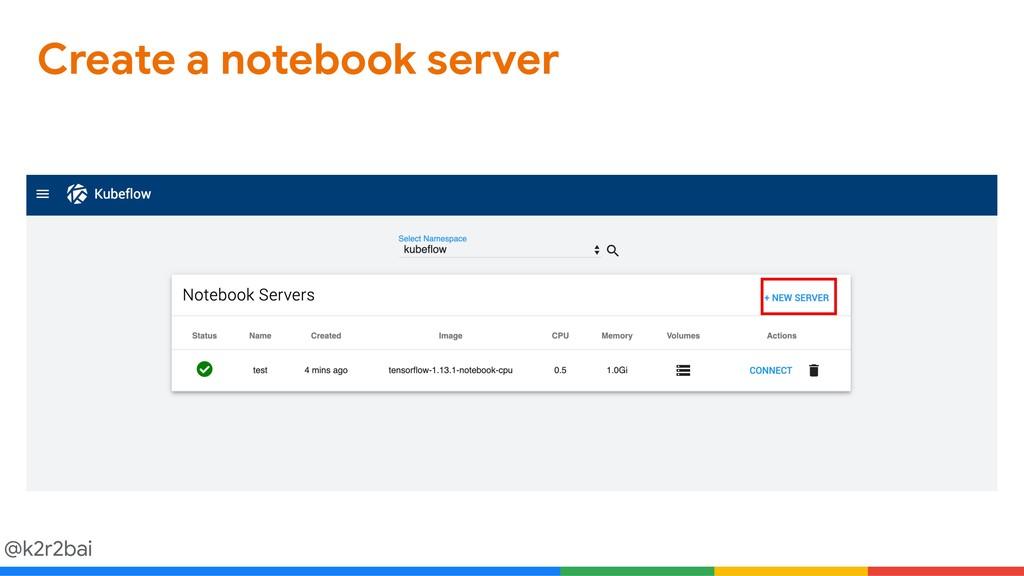 @k2r2bai Create a notebook server