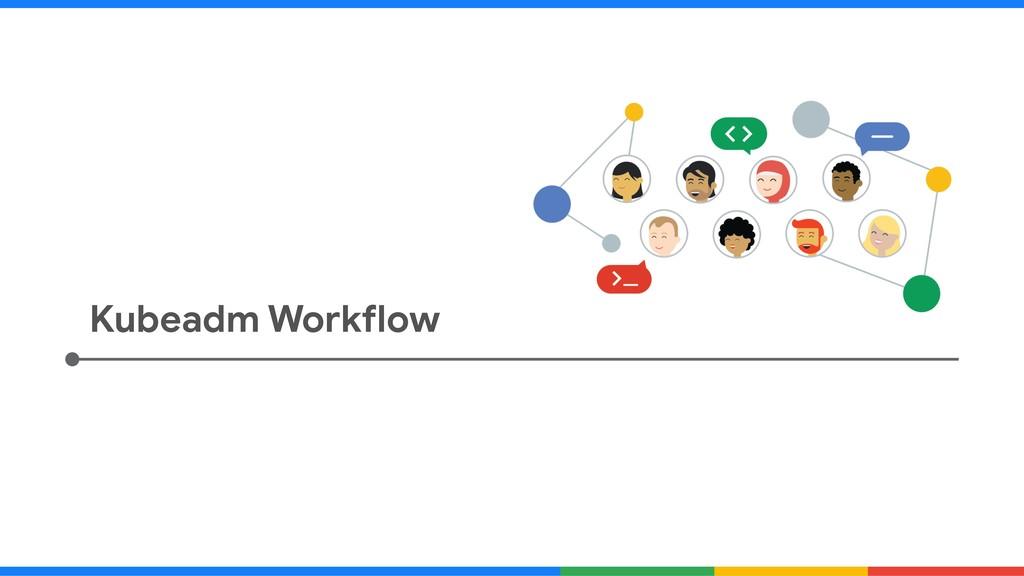 Kubeadm Workflow