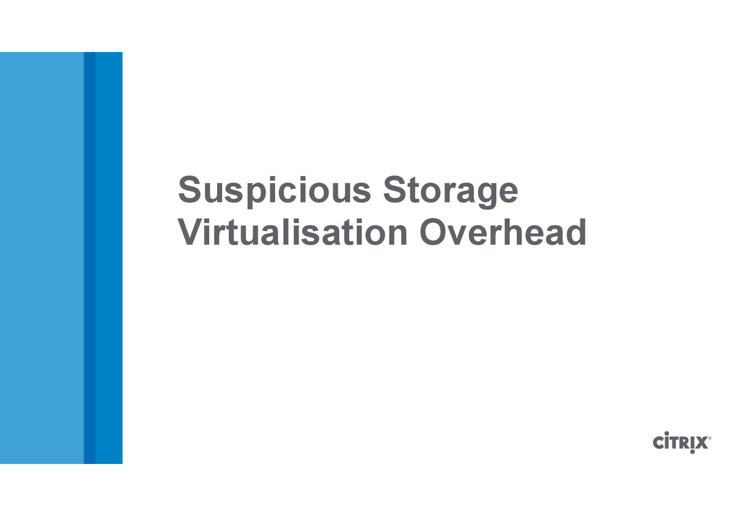 Suspicious Storage Virtualisation Overhead