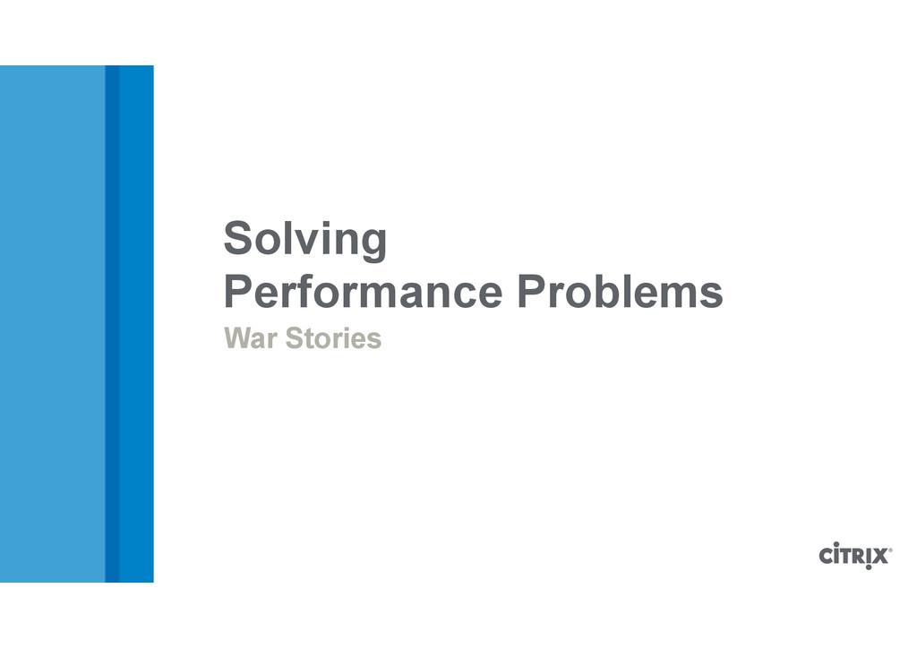 War Stories Solving Performance Problems