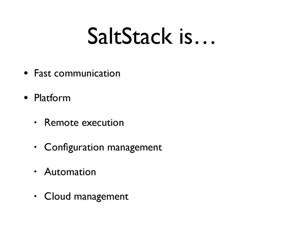 SaltStack is… • Fast communication • Platform •...