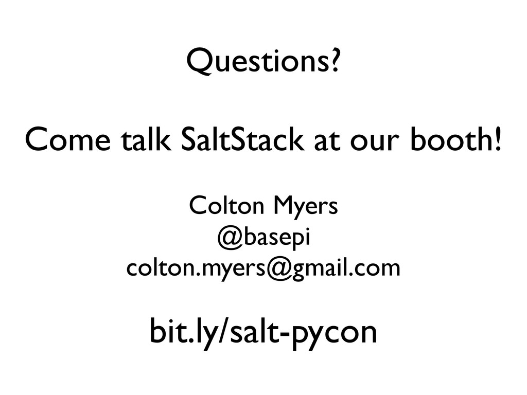 Questions? Come talk SaltStack at our booth! Co...