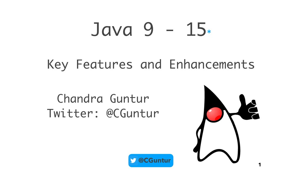 @CGuntur Java 9 - 15* 1 Key Features and Enhanc...
