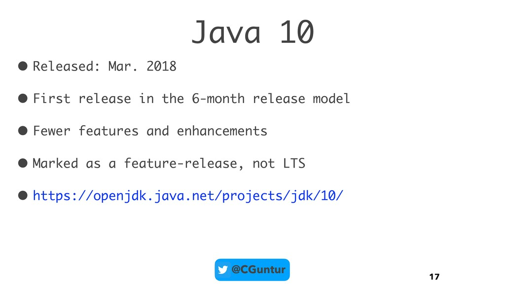 @CGuntur Java 10 • Released: Mar. 2018 • First ...