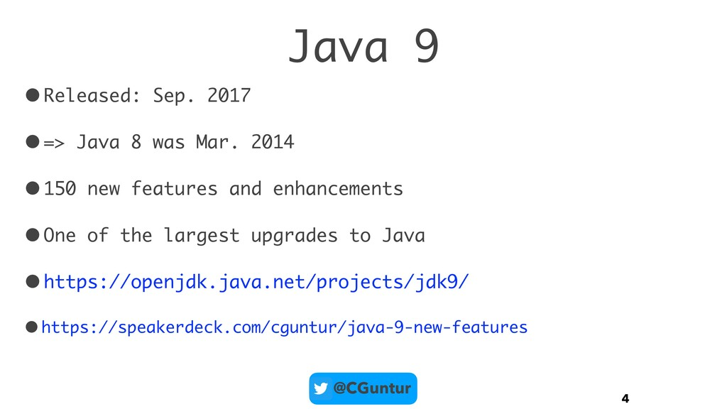 @CGuntur Java 9 •Released: Sep. 2017 •=> Java 8...