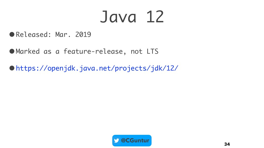 @CGuntur Java 12 •Released: Mar. 2019 •Marked a...